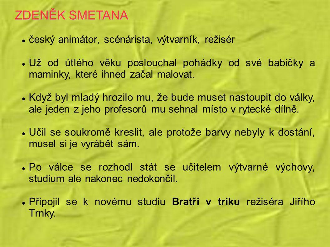 ZDENĚK SMETANA český animátor, scénárista, výtvarník, režisér