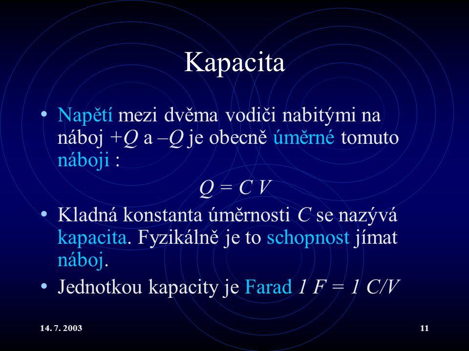 Kapacita Napětí mezi dvěma vodiči nabitými na náboj +Q a –Q je obecně úměrné tomuto náboji : Q = C V.