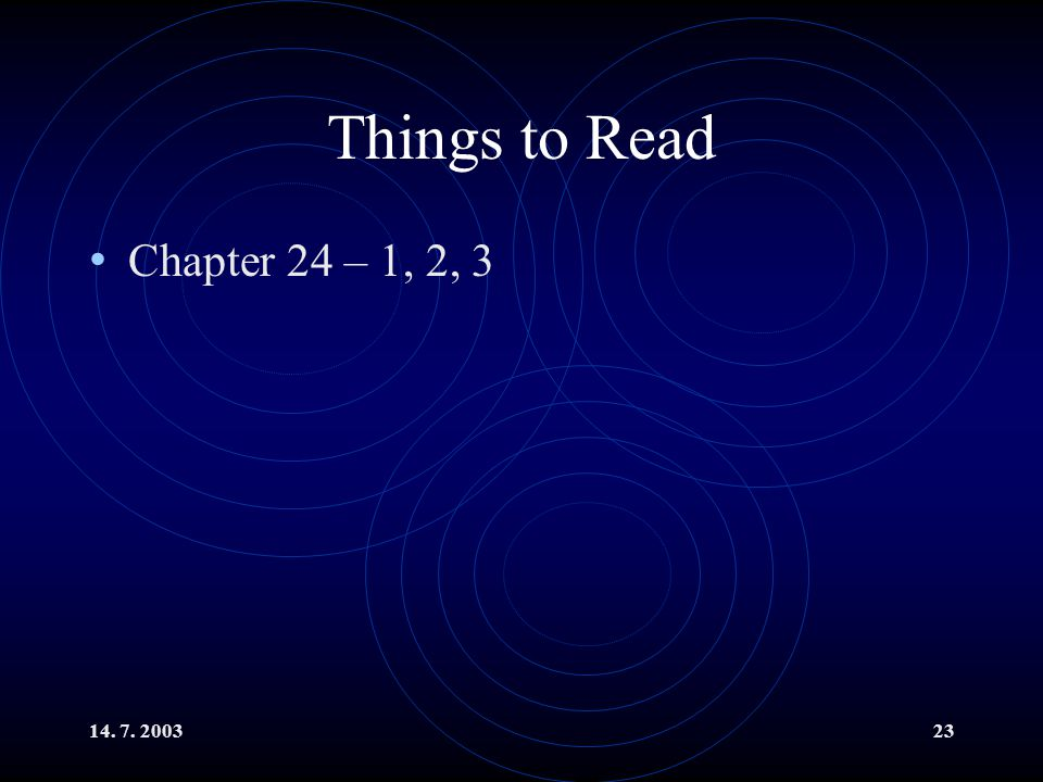 Things to Read Chapter 24 – 1, 2, 3 14. 7. 2003
