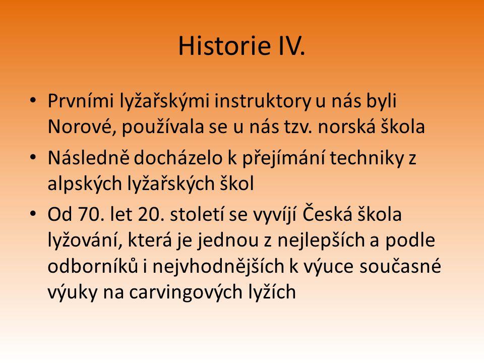 Historie IV. Prvními lyžařskými instruktory u nás byli Norové, používala se u nás tzv. norská škola.