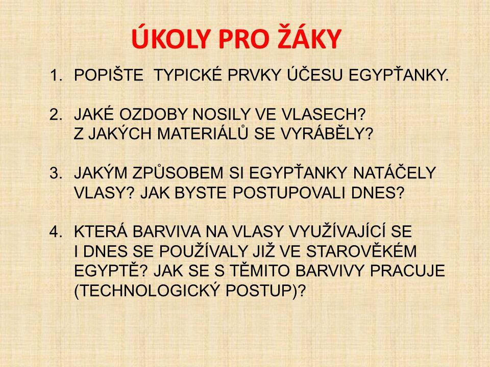 ÚKOLY PRO ŽÁKY POPIŠTE TYPICKÉ PRVKY ÚČESU EGYPŤANKY.