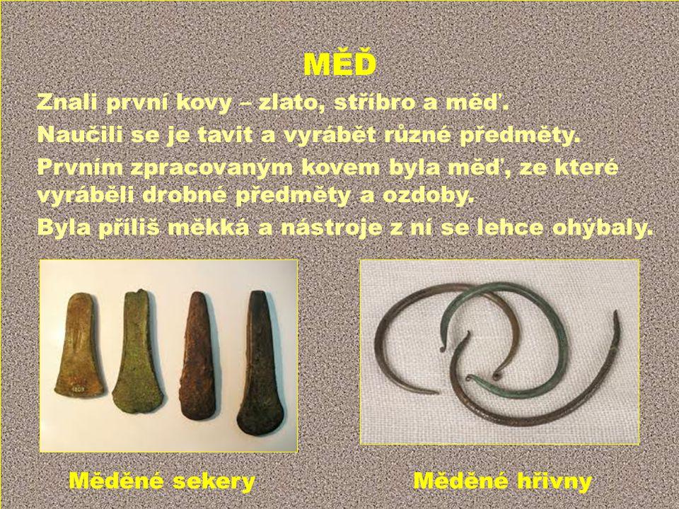 MĚĎ Znali první kovy – zlato, stříbro a měď.