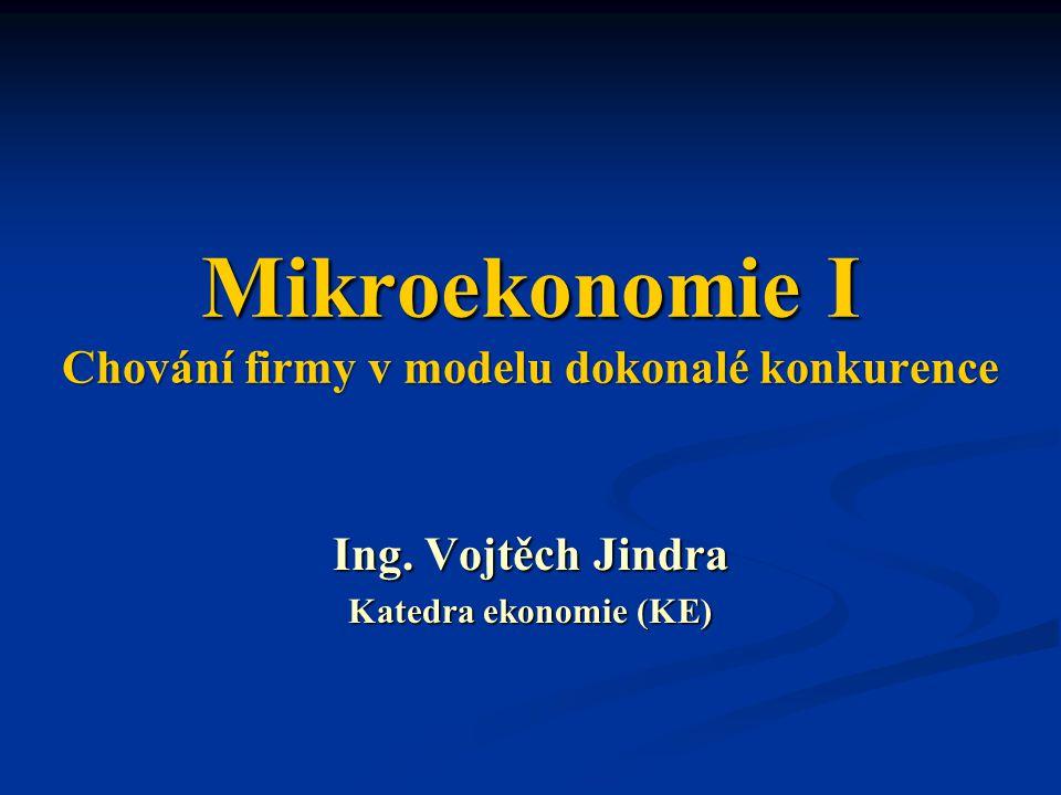 Mikroekonomie I Chování firmy v modelu dokonalé konkurence