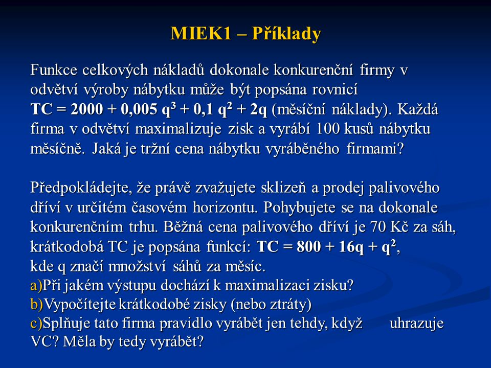 MIEK1 – Příklady Funkce celkových nákladů dokonale konkurenční firmy v odvětví výroby nábytku může být popsána rovnicí.