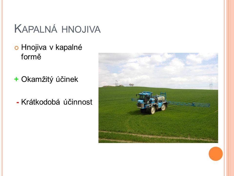 Kapalná hnojiva Hnojiva v kapalné formě + Okamžitý účinek