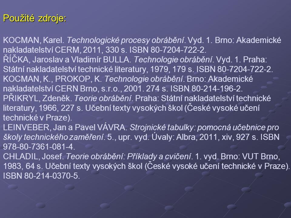 Použité zdroje: KOCMAN, Karel. Technologické procesy obrábění. Vyd. 1