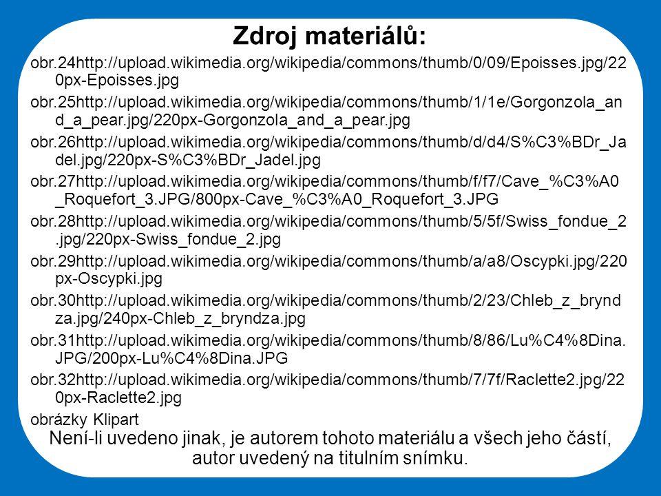 Zdroj materiálů: obr.24http://upload.wikimedia.org/wikipedia/commons/thumb/0/09/Epoisses.jpg/220px-Epoisses.jpg.