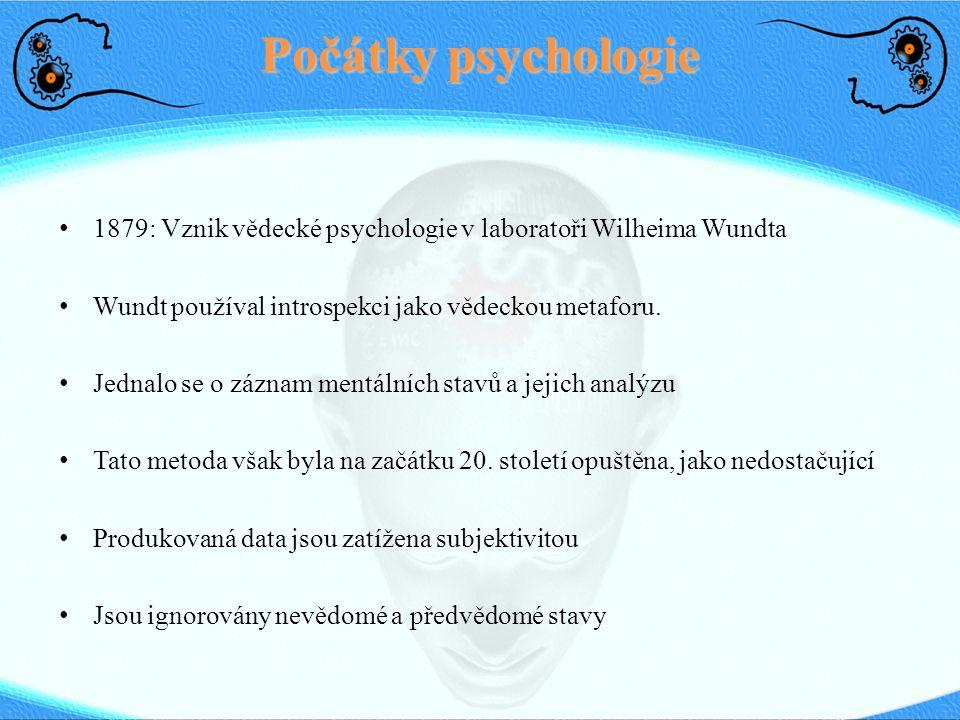 Počátky psychologie 1879: Vznik vědecké psychologie v laboratoři Wilheima Wundta. Wundt používal introspekci jako vědeckou metaforu.