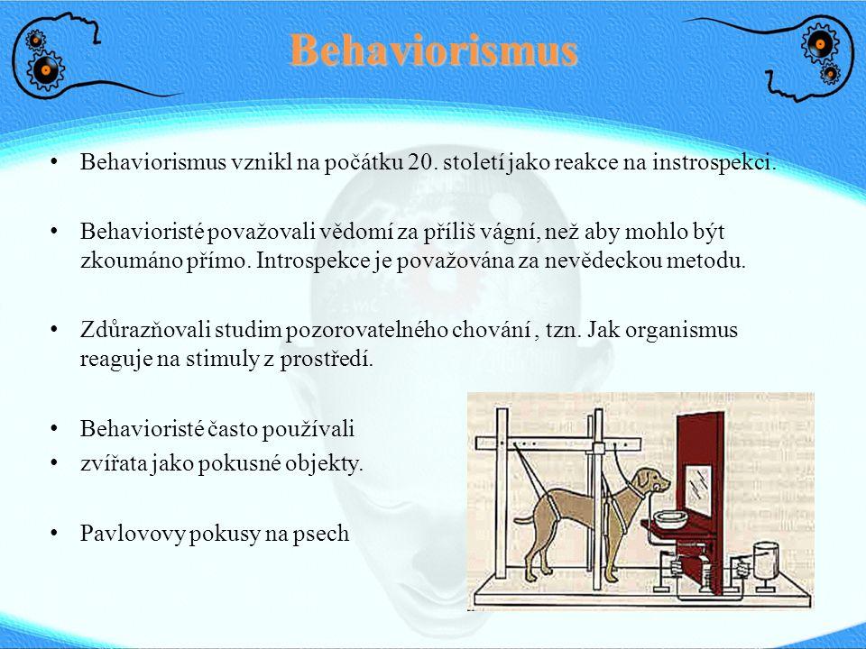 Behaviorismus Behaviorismus vznikl na počátku 20. století jako reakce na instrospekci.
