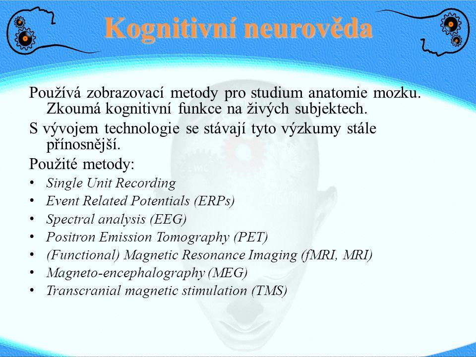 Kognitivní neurověda Používá zobrazovací metody pro studium anatomie mozku. Zkoumá kognitivní funkce na živých subjektech.