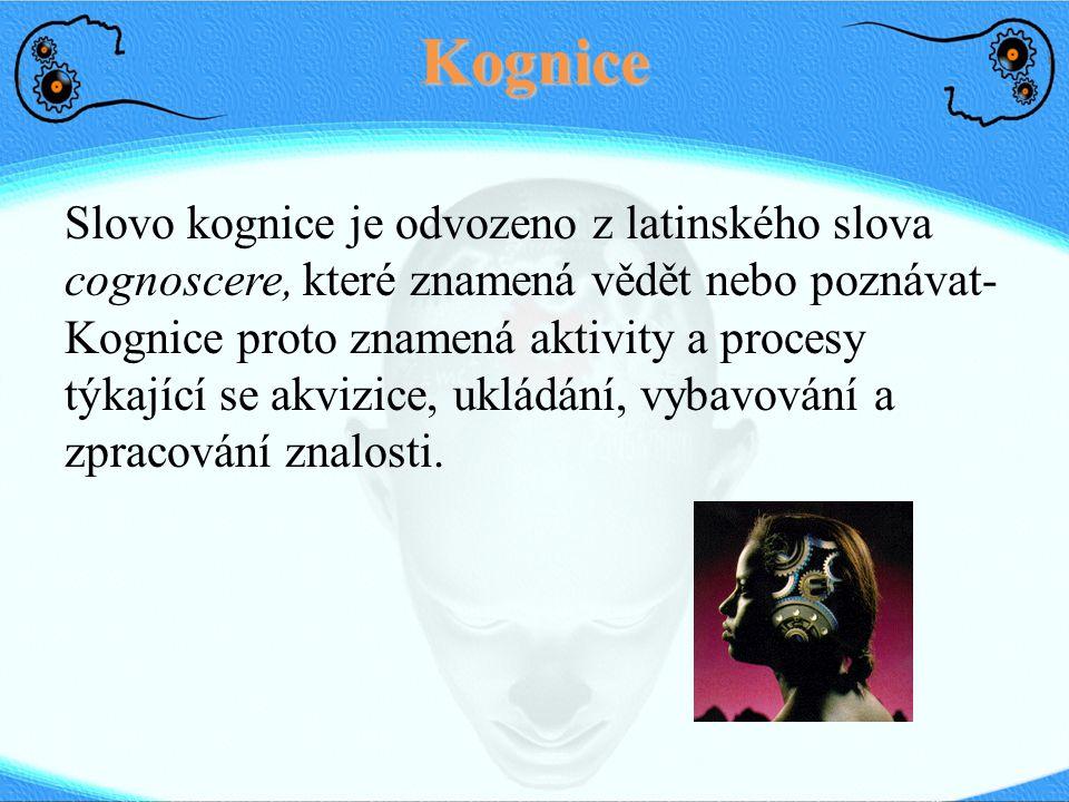 Kognice Slovo kognice je odvozeno z latinského slova cognoscere, které znamená vědět nebo poznávat-