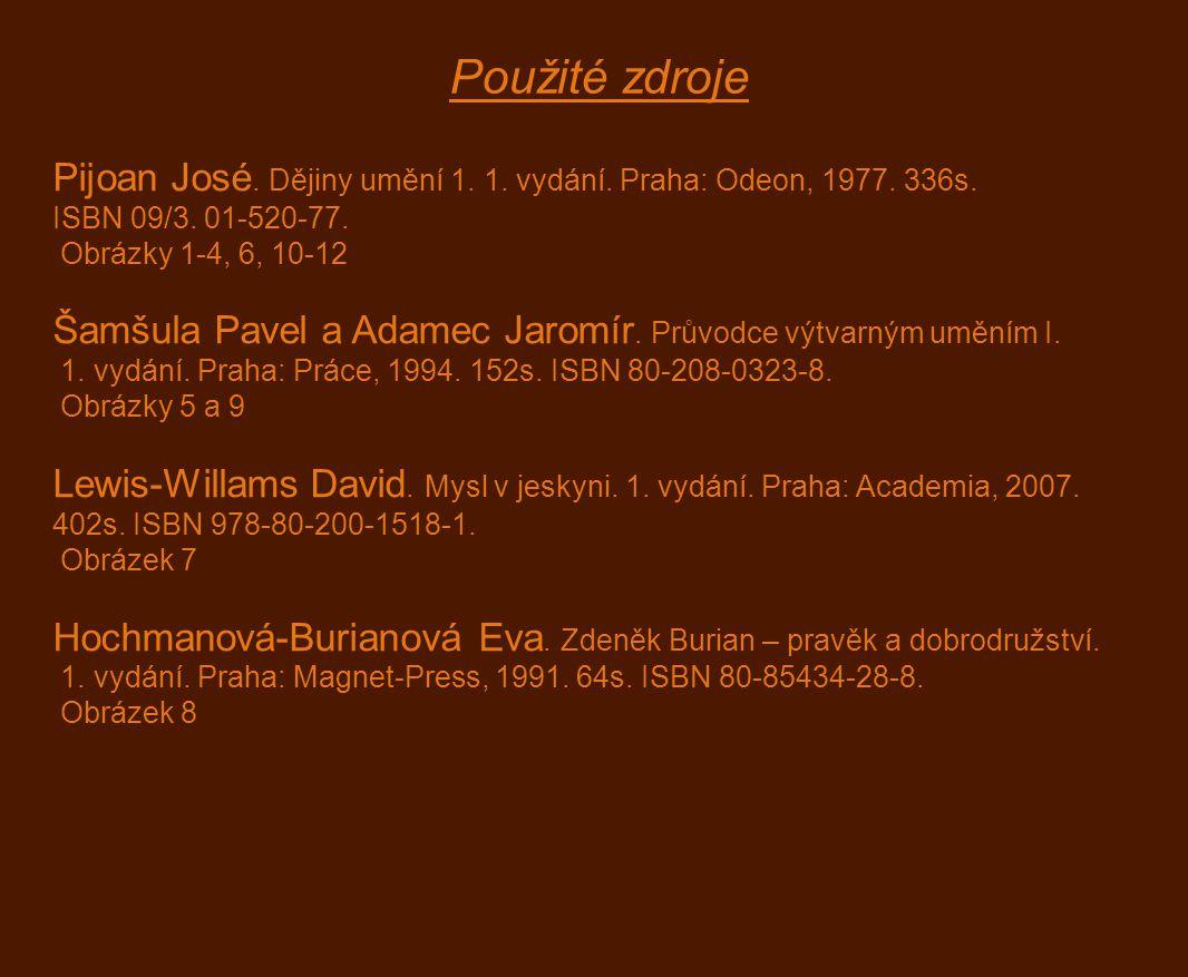 Použité zdroje Pijoan José. Dějiny umění 1. 1. vydání. Praha: Odeon, 1977. 336s. ISBN 09/3. 01-520-77.