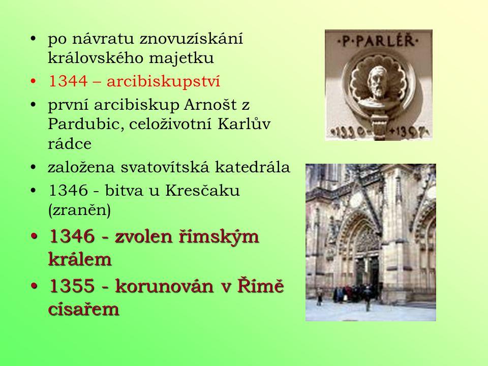 1346 - zvolen římským králem 1355 - korunován v Římě císařem
