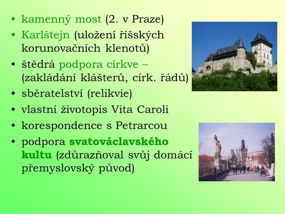 kamenný most (2. v Praze) Karlštejn (uložení říšských korunovačních klenotů) štědrá podpora církve – (zakládání klášterů, círk. řádů)