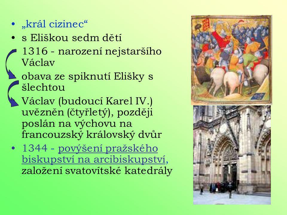 """""""král cizinec s Eliškou sedm dětí. 1316 - narození nejstaršího Václav. obava ze spiknutí Elišky s šlechtou."""