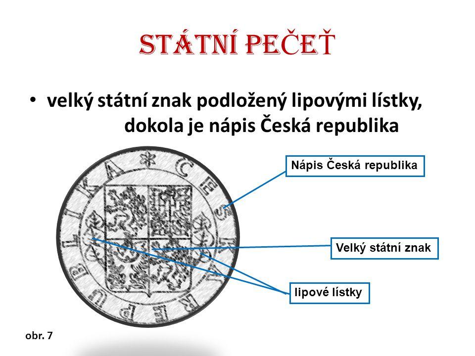 STÁTNÍ PEČEŤ velký státní znak podložený lipovými lístky, dokola je nápis Česká republika. Nápis Česká republika.