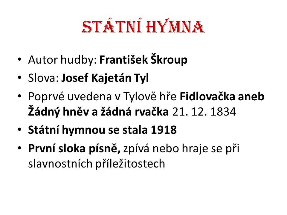 Státní hymna Autor hudby: František Škroup Slova: Josef Kajetán Tyl