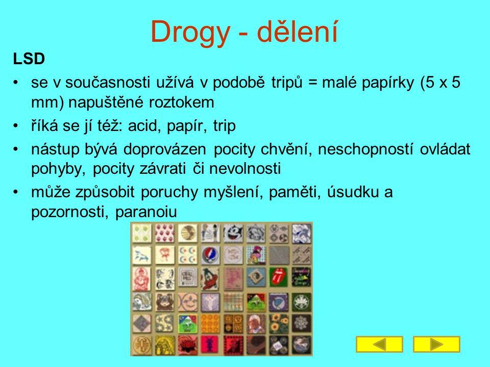 Drogy - dělení LSD. se v současnosti užívá v podobě tripů = malé papírky (5 x 5 mm) napuštěné roztokem.