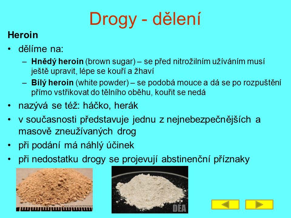 Drogy - dělení Heroin dělíme na: nazývá se též: háčko, herák