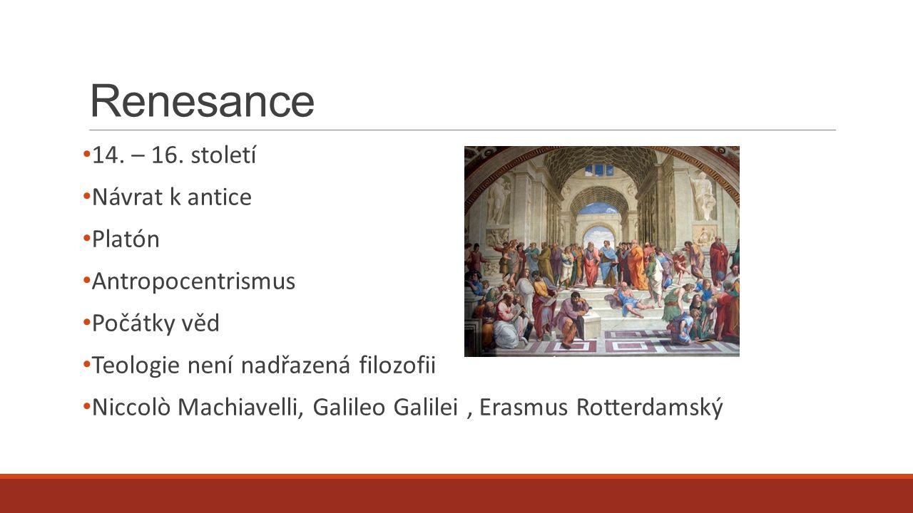 Renesance 14. – 16. století Návrat k antice Platón Antropocentrismus
