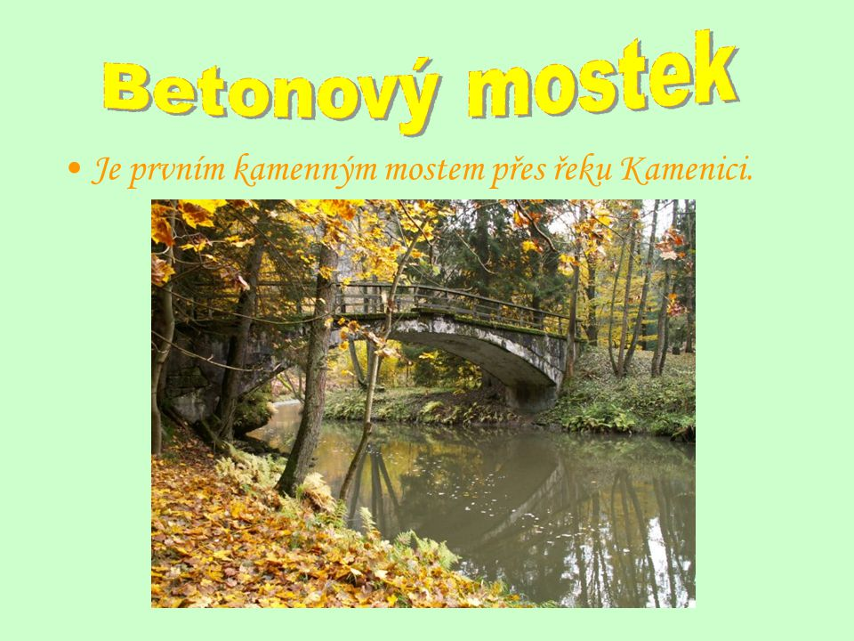 Betonový mostek Je prvním kamenným mostem přes řeku Kamenici.