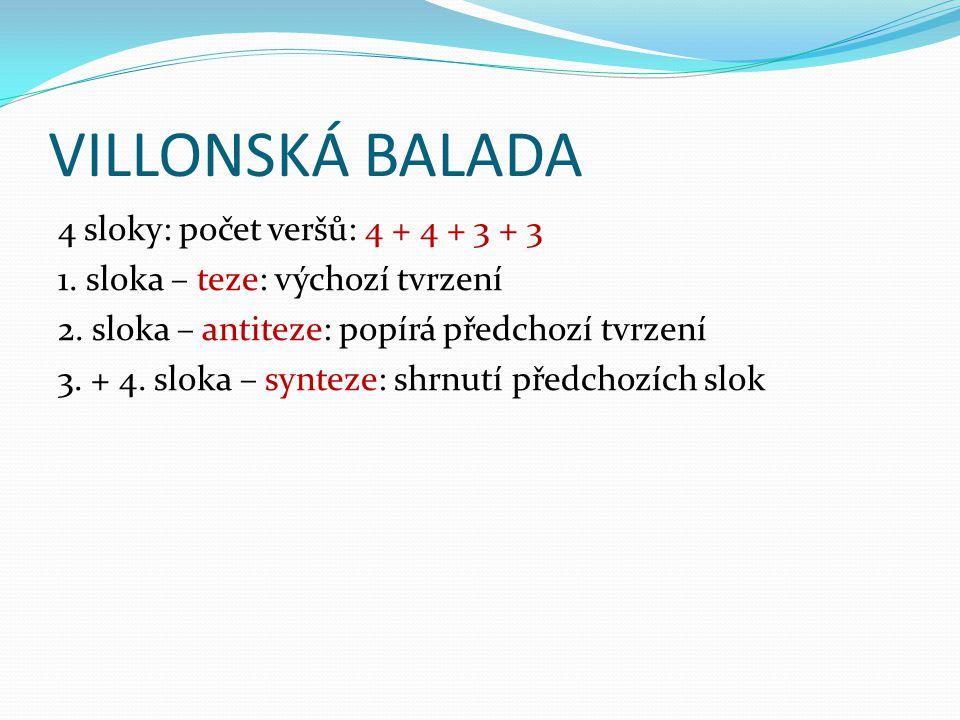 VILLONSKÁ BALADA 4 sloky: počet veršů: 4 + 4 + 3 + 3
