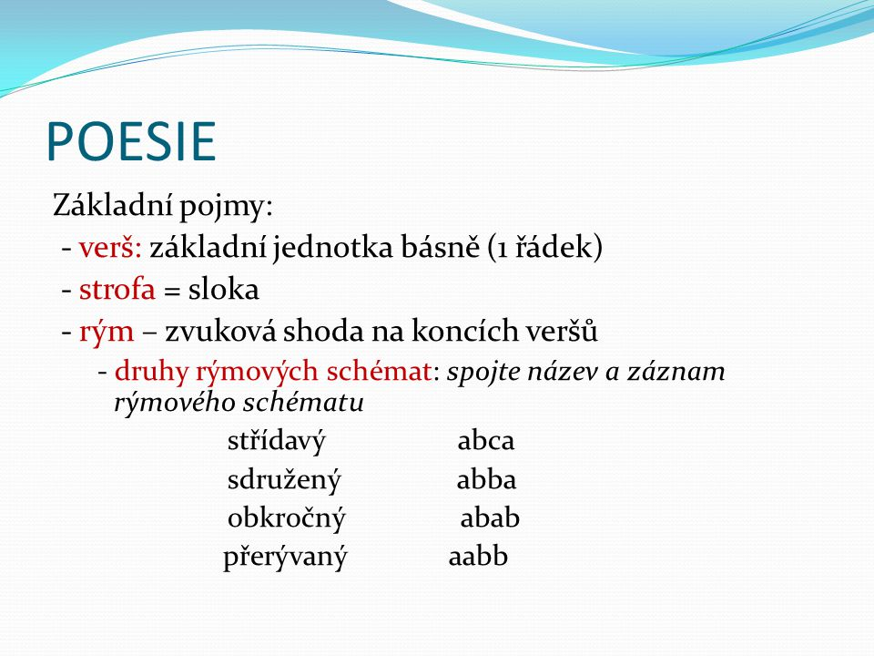 POESIE Základní pojmy: - verš: základní jednotka básně (1 řádek)