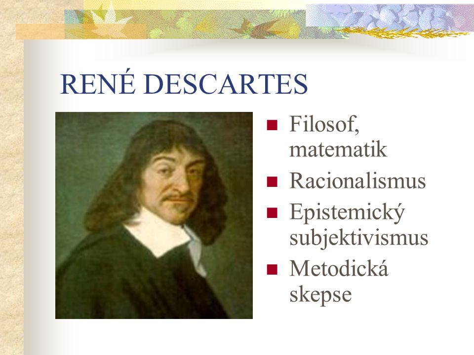 RENÉ DESCARTES Filosof, matematik Racionalismus