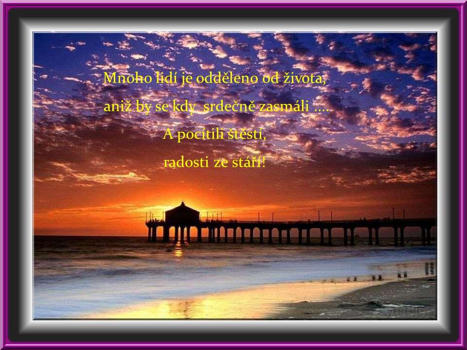 Mnoho lidí je odděleno od života, aniž by se kdy srdečně zasmáli ....