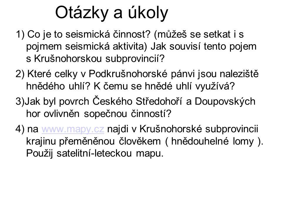 Otázky a úkoly 1) Co je to seismická činnost (můžeš se setkat i s pojmem seismická aktivita) Jak souvisí tento pojem s Krušnohorskou subprovincií