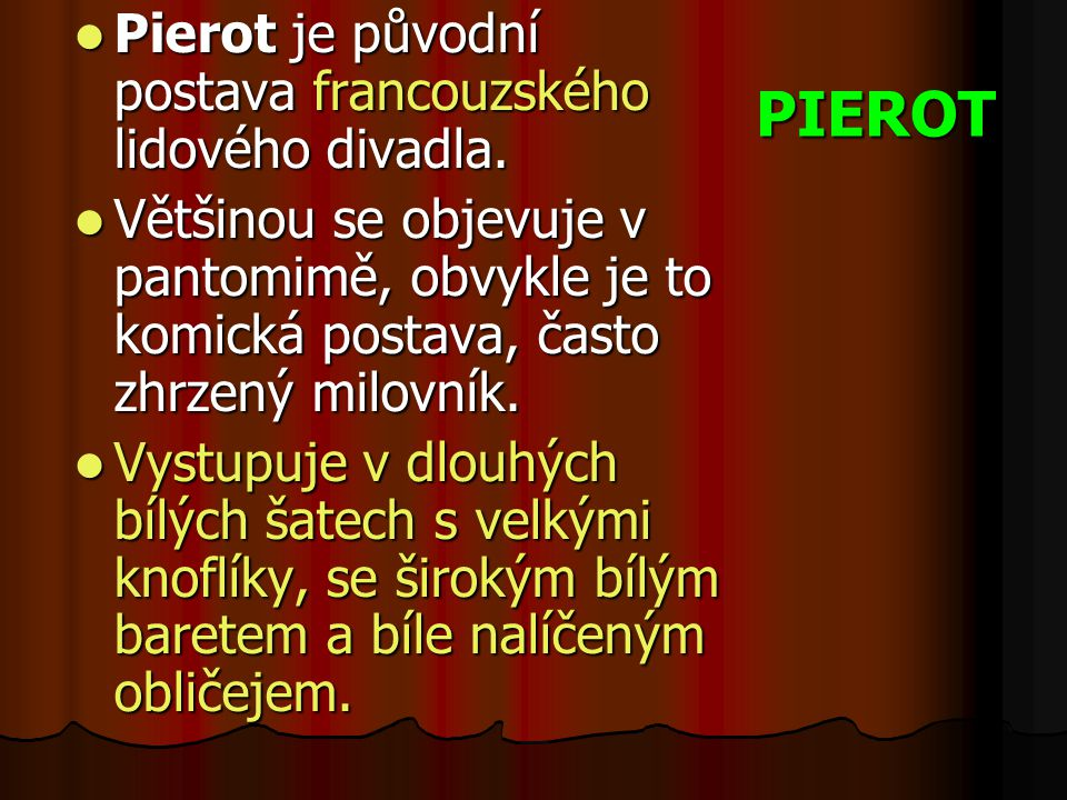 PIEROT Pierot je původní postava francouzského lidového divadla.
