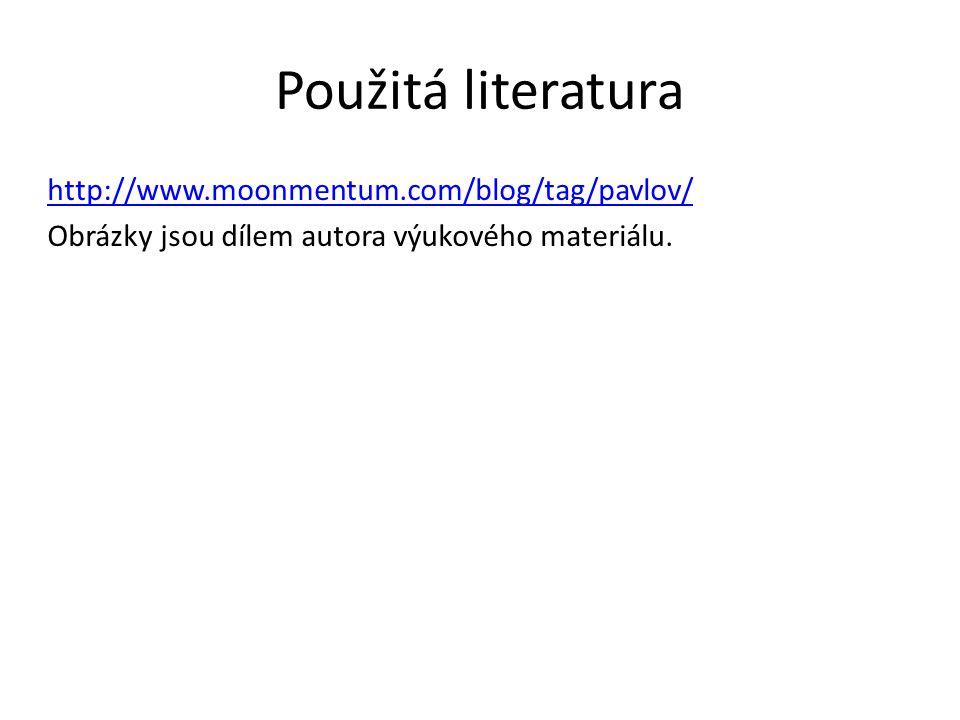 Použitá literatura http://www.moonmentum.com/blog/tag/pavlov/ Obrázky jsou dílem autora výukového materiálu.