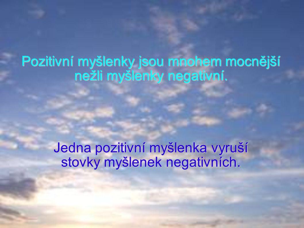 Pozitivní myšlenky jsou mnohem mocnější nežli myšlenky negativní