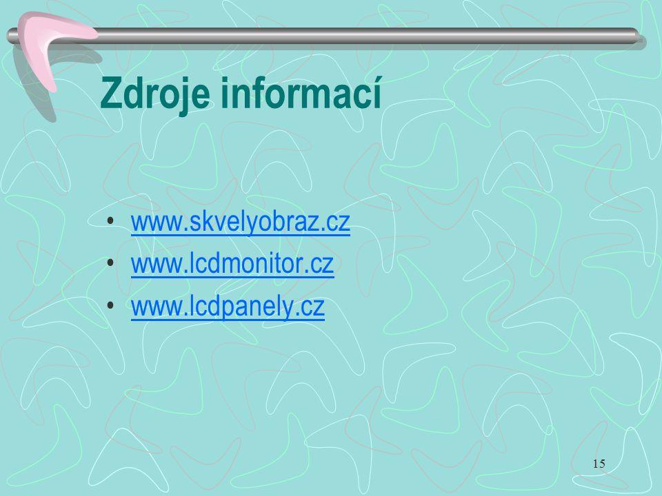 Zdroje informací www.skvelyobraz.cz www.lcdmonitor.cz www.lcdpanely.cz