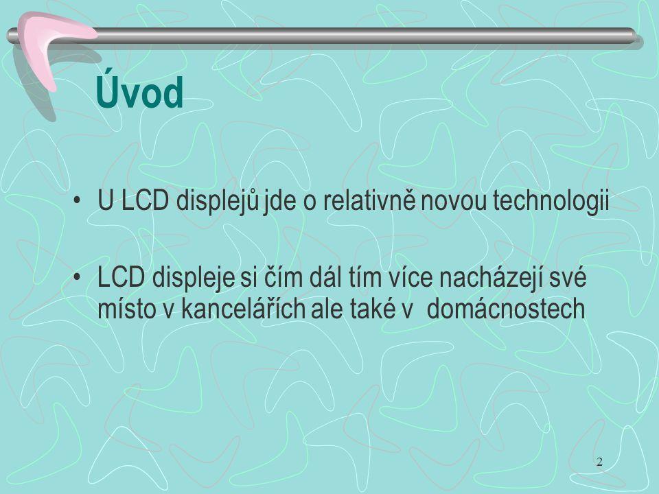 Úvod U LCD displejů jde o relativně novou technologii