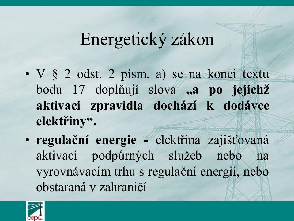 """Energetický zákon V § 2 odst. 2 písm. a) se na konci textu bodu 17 doplňují slova """"a po jejichž aktivaci zpravidla dochází k dodávce elektřiny ."""