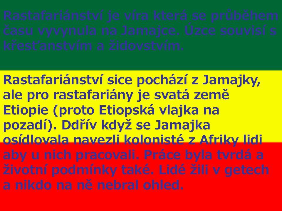 Rastafariánství je víra která se průběhem času vyvynula na Jamajce