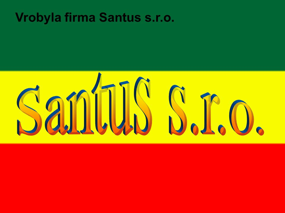 Vrobyla firma Santus s.r.o.