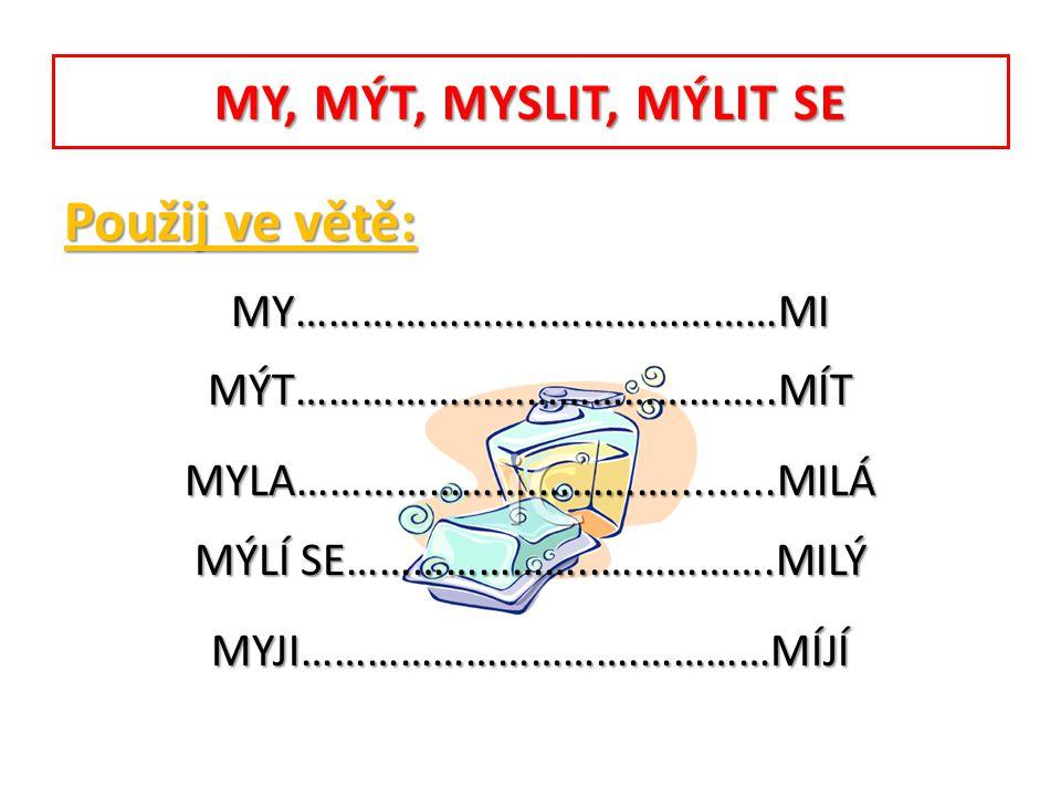 Použij ve větě: MY, MÝT, MYSLIT, MÝLIT SE