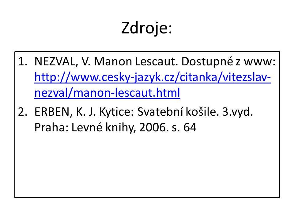 Zdroje: NEZVAL, V. Manon Lescaut. Dostupné z www: http://www.cesky-jazyk.cz/citanka/vitezslav-nezval/manon-lescaut.html.