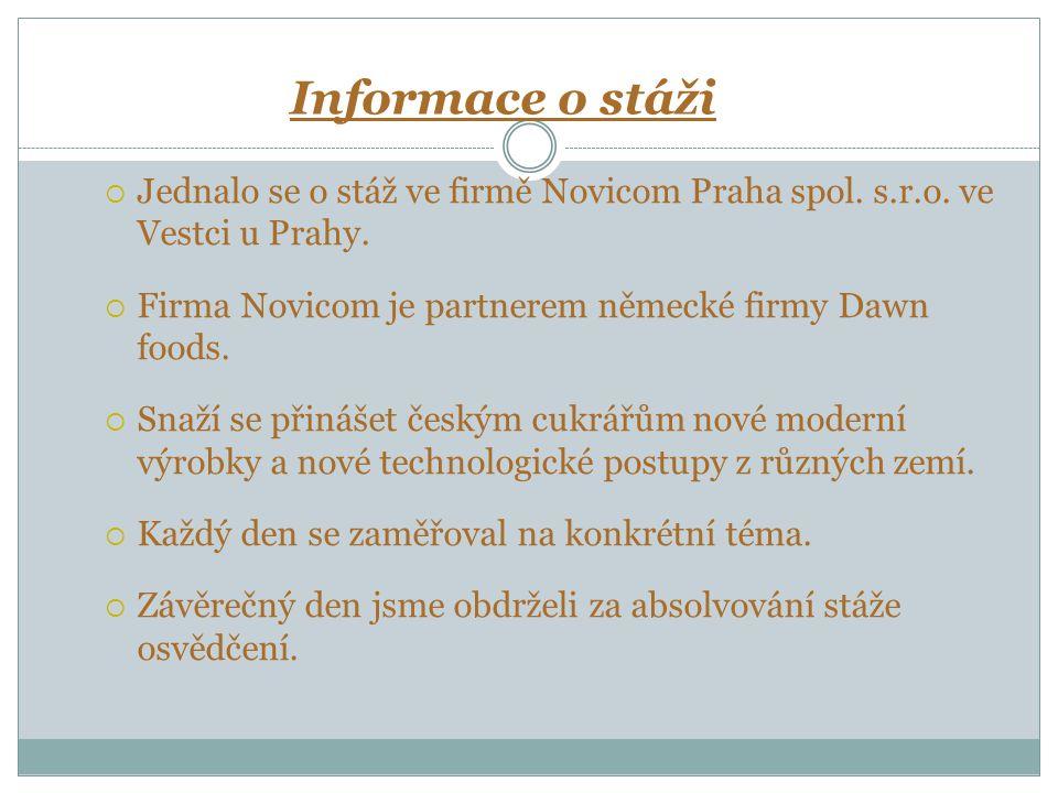 Informace o stáži Jednalo se o stáž ve firmě Novicom Praha spol. s.r.o. ve Vestci u Prahy. Firma Novicom je partnerem německé firmy Dawn foods.