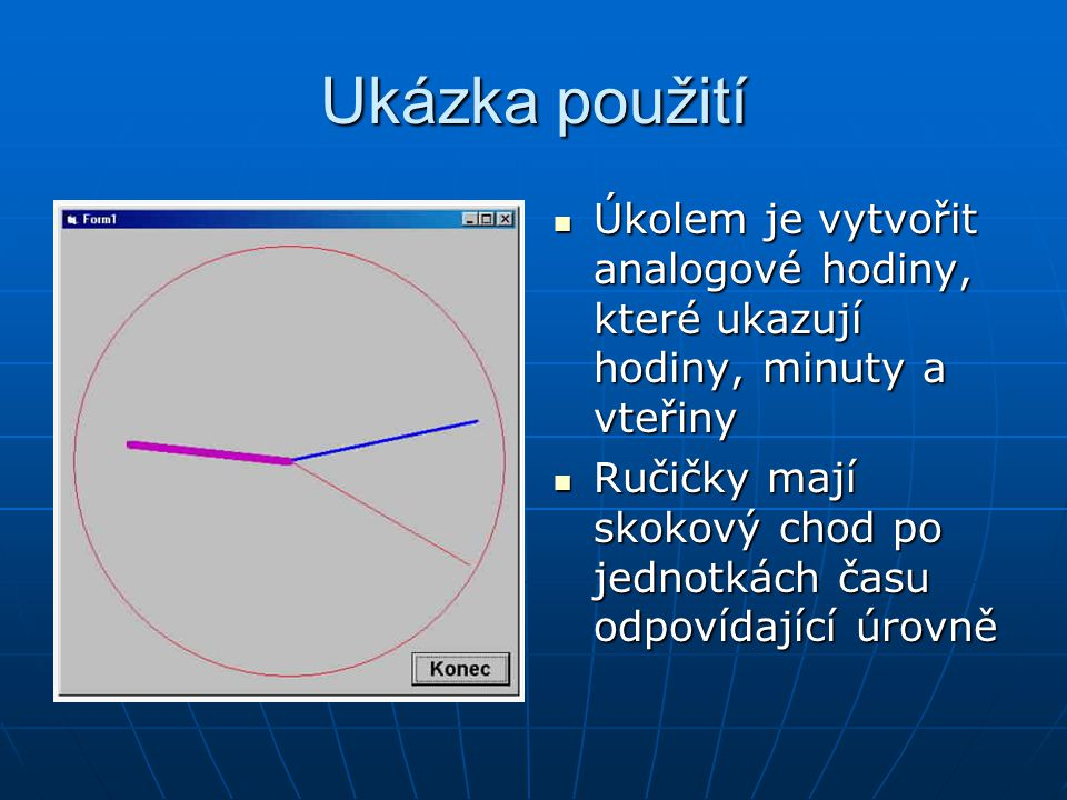 Ukázka použití Úkolem je vytvořit analogové hodiny, které ukazují hodiny, minuty a vteřiny.