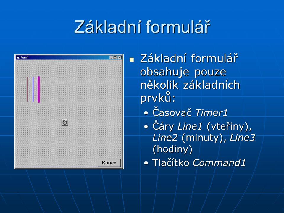 Základní formulář Základní formulář obsahuje pouze několik základních prvků: Časovač Timer1. Čáry Line1 (vteřiny), Line2 (minuty), Line3 (hodiny)