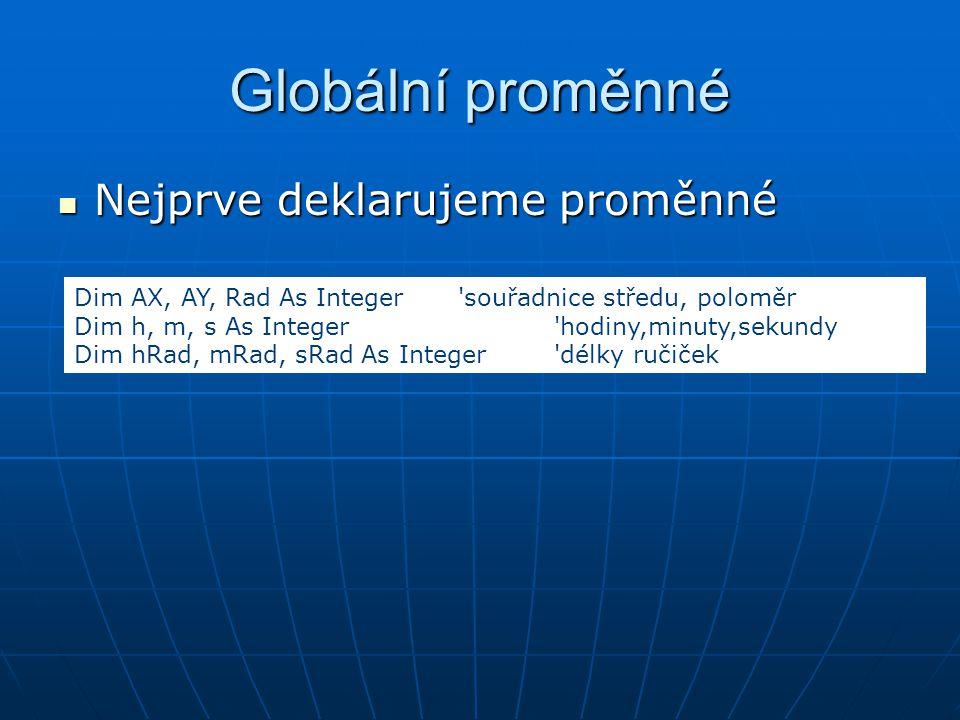 Globální proměnné Nejprve deklarujeme proměnné