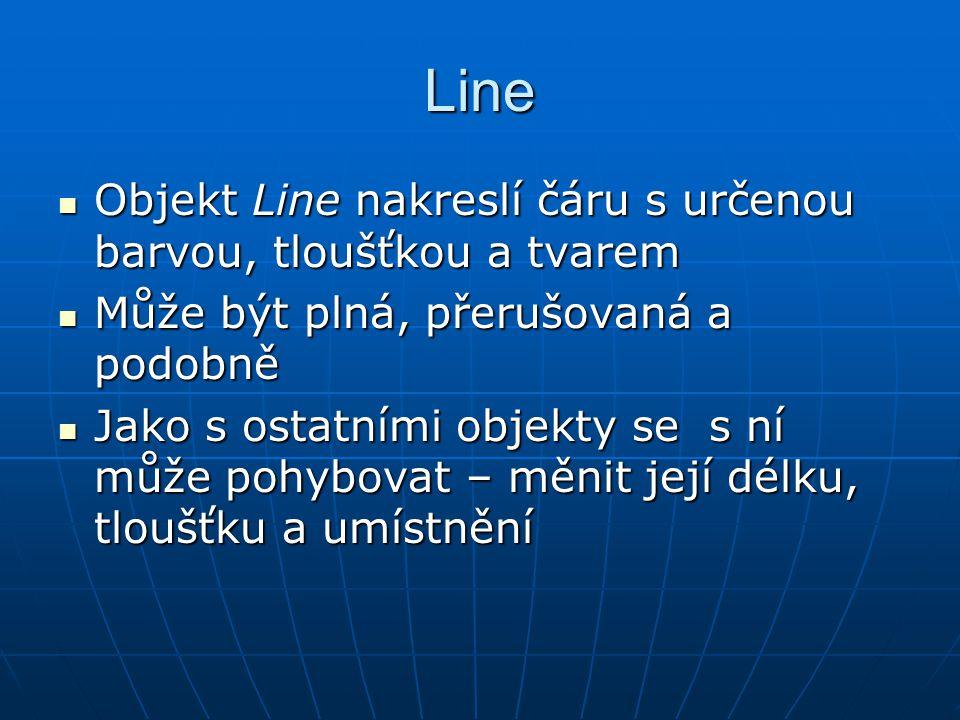 Line Objekt Line nakreslí čáru s určenou barvou, tloušťkou a tvarem