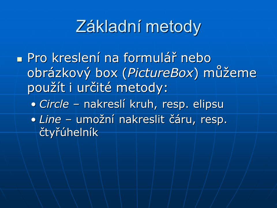 Základní metody Pro kreslení na formulář nebo obrázkový box (PictureBox) můžeme použít i určité metody: