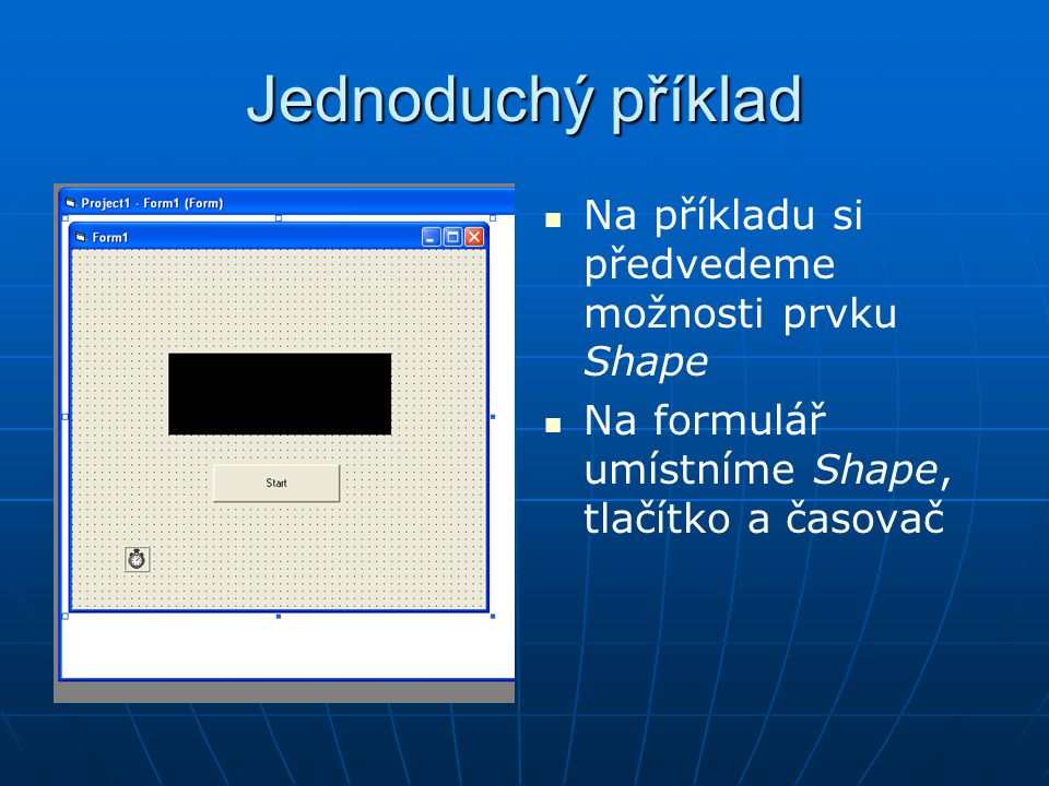 Jednoduchý příklad Na příkladu si předvedeme možnosti prvku Shape