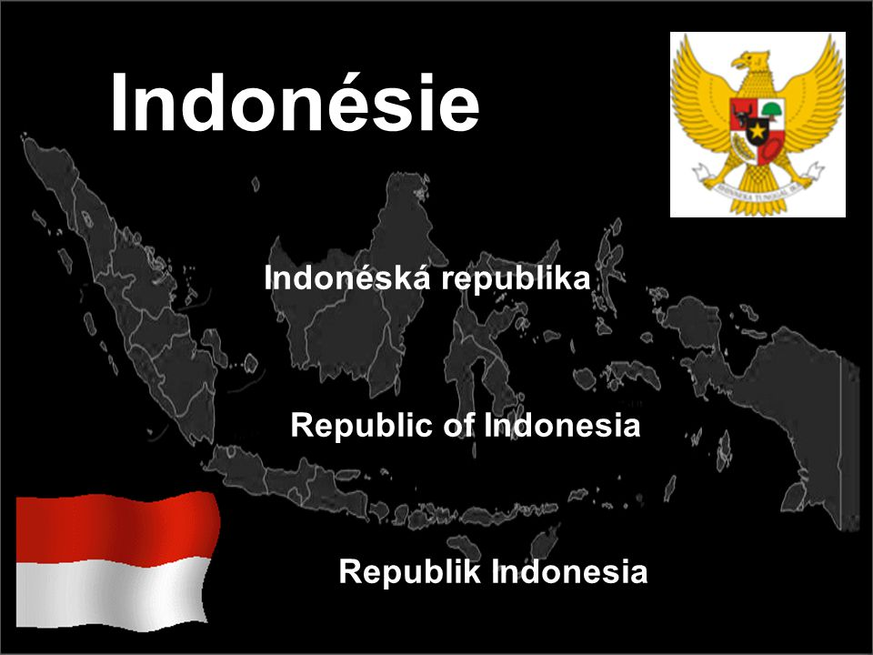 Indonéská republika Republic of Indonesia Republik Indonesia