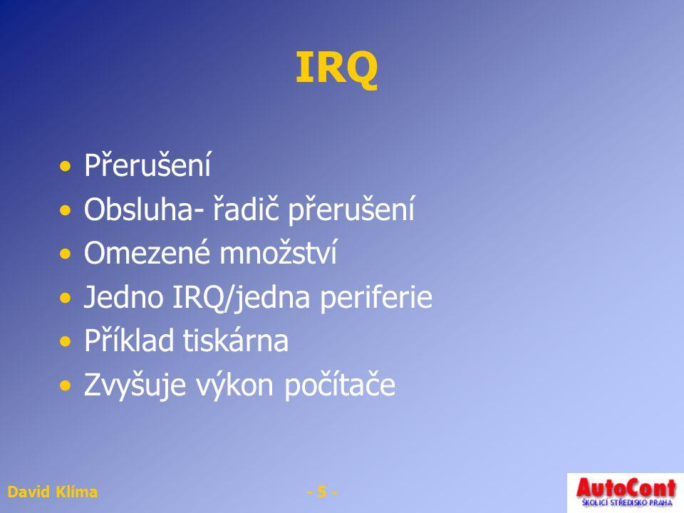 IRQ Přerušení Obsluha- řadič přerušení Omezené množství