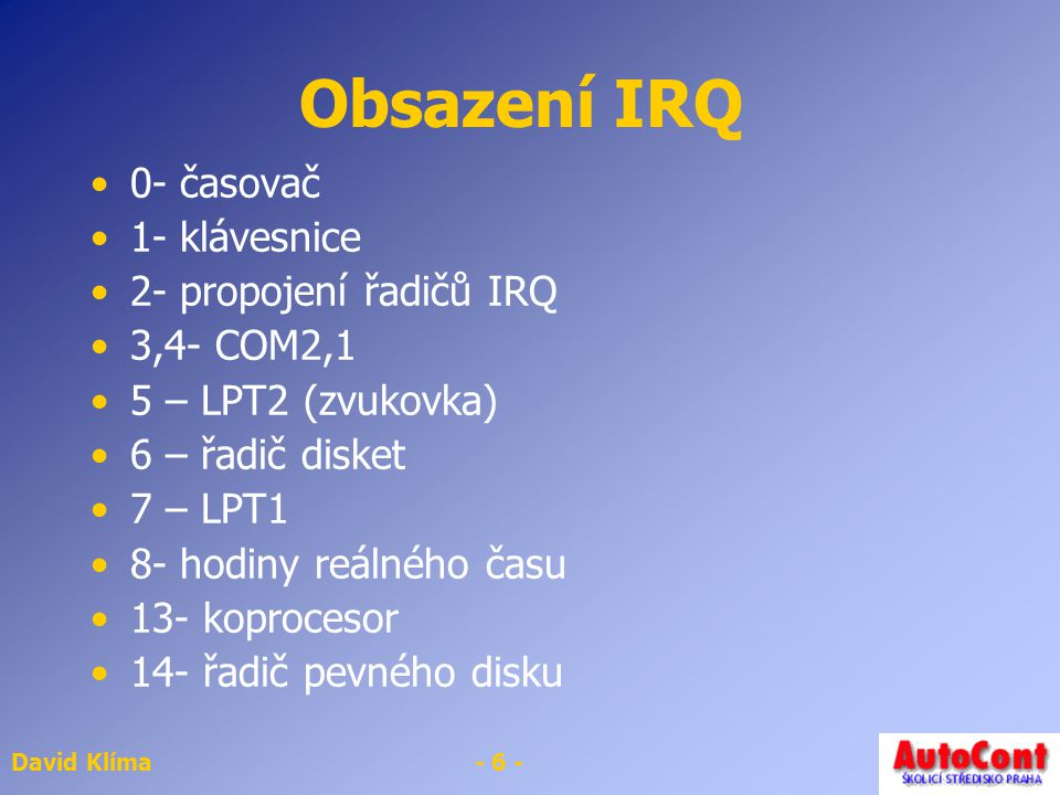 Obsazení IRQ 0- časovač 1- klávesnice 2- propojení řadičů IRQ